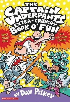 The Captain Underpants' Extra-Crunchy Book O'Fun! by Dav Pilkey