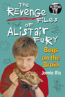 The Revenge Files of Alistair Fury: Bugs On The Brain by Jamie Rix