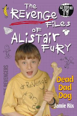 The Revenge Files of Alistair Fury: Dead Dad Dog by Jamie Rix