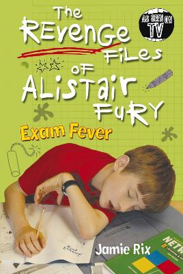 The Revenge Files of Alistair Fury: Exam Fever by Jamie Rix