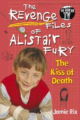 The Revenge Files of Alistair Fury: The Kiss of Death by Jamie Rix
