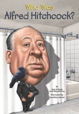 Who Was Alfred Hitchcock? by Pamela D. Pollack, Meg Belviso