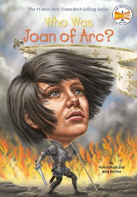 Who Was Joan of Arc? by Pamela D. Pollack, Meg Belviso, Andrew Thomson, Nancy Harrison