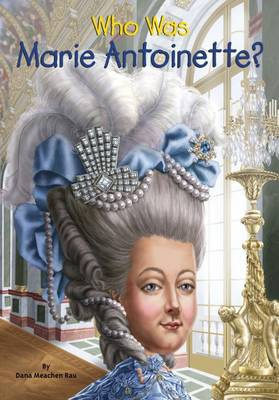 Who Was Marie Antoinette? by Dana Meachen Rau