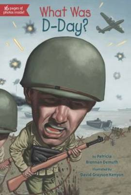 What Was D-Day? by Patricia Brennan Demuth