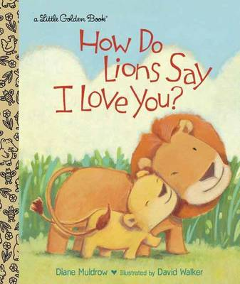 How Do Lions Say I Love You? by Diane E. Muldrow