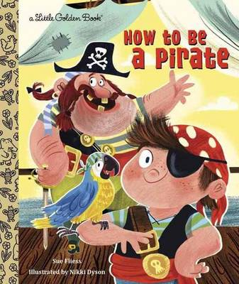 How to be a Pirate by Sue Fliess, Nikki Dyson