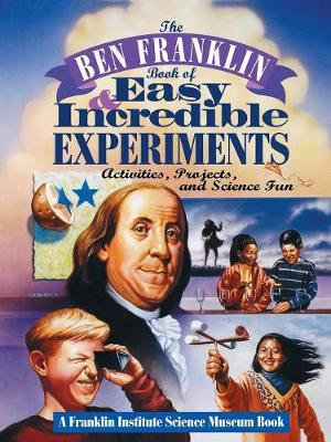 The Ben Franklin Book of Easy and Incredible Experiments by Franklin Institute Science Museum