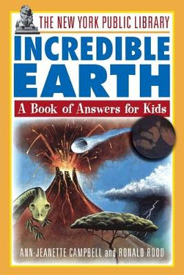 The New York Public Library Incredible Earth A Book of Answers for Kids by The New York Public Library, Ann-Jeanette Campbell, Ronald Rood