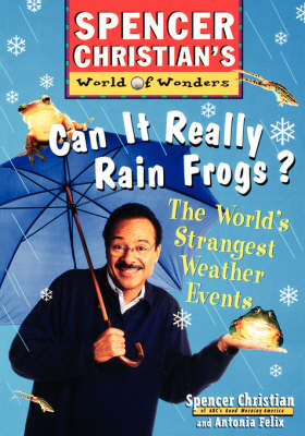 Can it Really Rain Frogs? The World's Strangest Weather Events by Spencer Christian, Antonia Felix