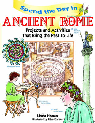 Spend the Day in Ancient Rome Projects and Activities that Bring the Past to Life by Linda Honan