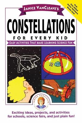 Janice VanCleave's Constellations for Every Kid Easy Activities that Make Learning Science Fun by Janice VanCleave