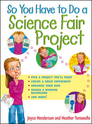 So You Have to Do a Science Fair Project by Joyce Henderson, Heather Tomasello