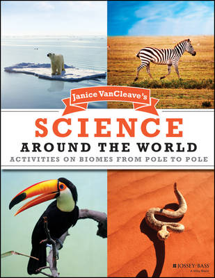 Janice VanCleave's Science Around the World Activities on Biomes from Pole to Pole by Janice VanCleave