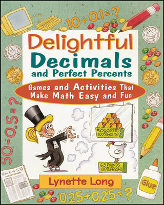 Delightful Decimals and Perfect Percents Games and Activities That Make Math Easy and Fun by Lynette Long