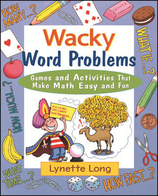 Wacky Word Problems Games and Activities That Make Math Easy and Fun by Lynette Long
