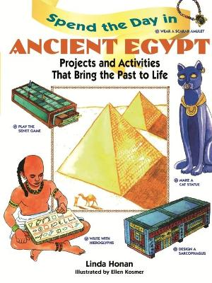 Spend the Day in Ancient Egypt Projects and Activities That Bring the Past to Life by Linda Honan, Ellen Kosmer