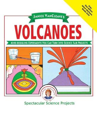 Janice Vancleave's Volcanoes Mind-boggling Experiments You Can Turn Into Science Fair Projects by Janice VanCleave