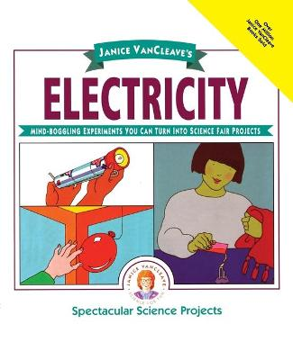 Janice VanCleave's Electricity Mind-boggling Experiments You Can Turn into Science Fair Projects by Janice VanCleave