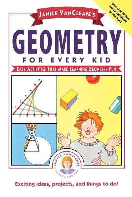 Janice VanCleave's Geometry for Every Kid Easy Activities That Make Learning Geometry Fun by Janice VanCleave