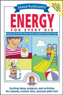 Janice VanCleave's Energy for Every Kid Easy Activities That Make Learning Science Fun by Janice VanCleave