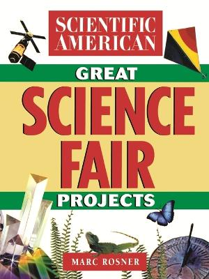 Scientific American Great Science Fair Projects by Scientific American