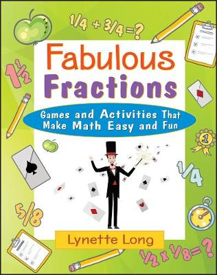 Fabulous Fractions Games and Activities That Make Math Easy and Fun by Lynette Long