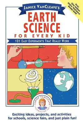 Janice VanCleave's Earth Science for Every Kid 101 Easy Experiments that Really Work by Janice VanCleave