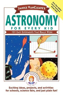 Janice Vancleave's Astronomy for Every Kid 101 Easy Experiments That Really Work by Janice VanCleave
