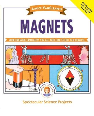 Magnets Mind-boggling Experiments You Can Turn into Science Fair Projects by Janice VanCleave