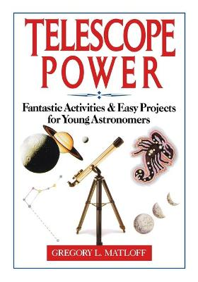 Telescope Power Fantastic Activities and Easy Projects for Young Astronomers by Gregory L. Matloff
