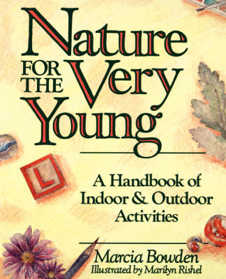 Nature for the Very Young A Handbook of Indoor and Outdoor Activities by Marcia Bowden