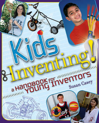 Kids Invent! A Handbook for Young Inventors by Susan Casey