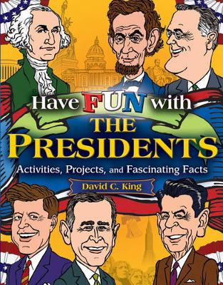 Have Fun with the Presidents Activites, Projects and Fascinating Facts by David C. King