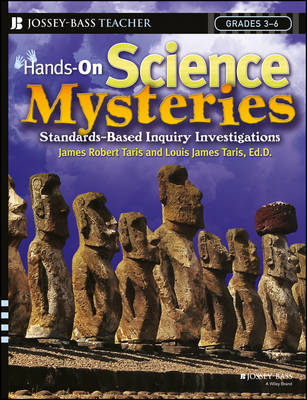 Hands-On Science Mysteries for Grades 3 - 6 Standards-Based Inquiry Investigations by James Robert Taris, Louis James Taris