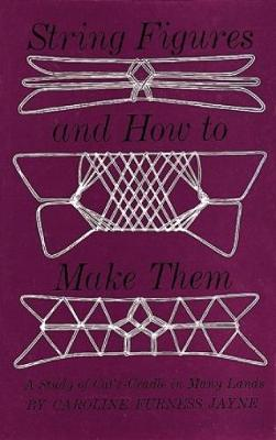 String Figures and How to Make Them by Caroline Foress Jayne