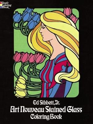 Art Nouveau Stained Glass Coloring Book by Ed, Jr. Sibbett