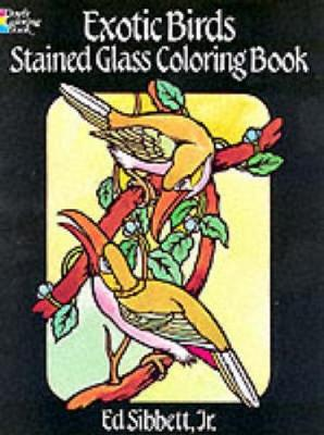 Exotic Birds Stained Glass Colouring Book by Ed, Jr. Sibbett