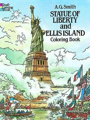 Statue of Liberty and Ellis Island Colouring Book by Albert G. Smith