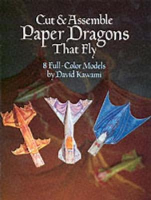 Cut and Assemble Paper Dragons That Fly 8 Full-Colour Models by David Kawami