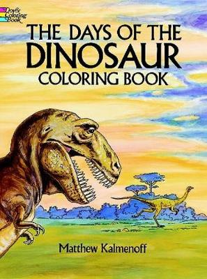 The Days of the Dinosaur Coloring Book by Matthew Kalmenoff