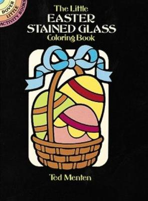 The Little Easter Stained Glass Coloring Book by Ted Menten