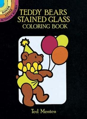 Teddy Bears Stained Glass Coloring Book by Ted Menten