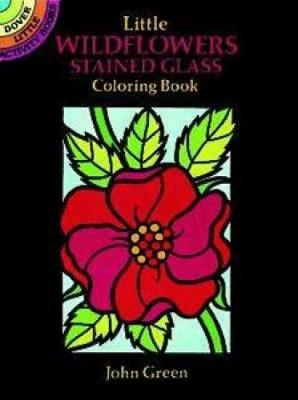 Little Wildflowers Stained Glass Colouring Book Dover Little Activity Books by John Green