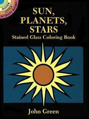 Sun, Planets, Stars Stained Glass Coloring Book by John Green