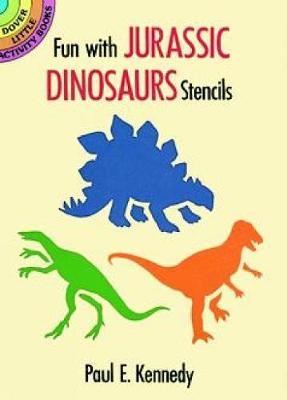 Fun with Jurassic Dinosaurs Stencils Dover Little Activty Books by Paul E. Kennedy