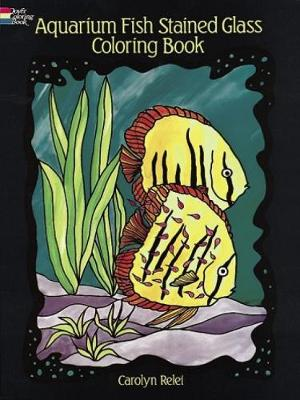 Aquarium Fish Stained-Glass Colouring Book by Carolyn Relei