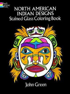 North American Indian Designs Stained Glass Colouring Book by John Green