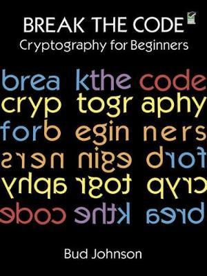 Break the Code Cryptography for Beginners by Bud Johnson