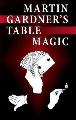Martin Gardner's Table Magic by Martin Gardner